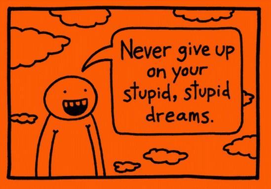 Stupid, stupid dreams