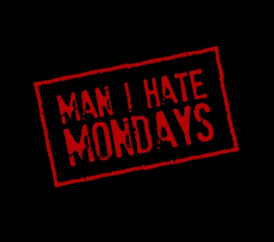 Man, i hate mondays!