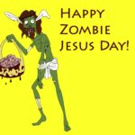 Glad Zombie Jesus Day!