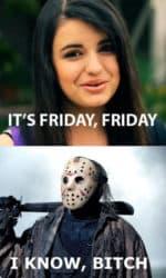 It's Friday - i know Bitch!