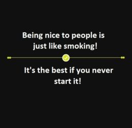 Being nice is like smoking ...