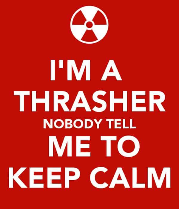 I'm a Thrasher, nobody tell me to keep calm!