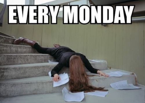 Monday, I hate this day really