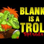 Blanka is a Troll – Episode 1 & 2