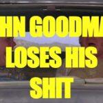 John Goodman Loses His Shit