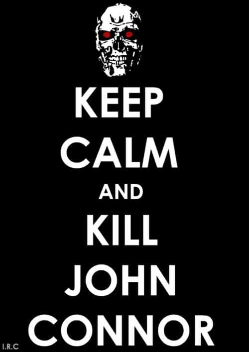 Keep calm and kill John Connor