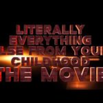 Kirjaimellisesti Kaikki muu lapsuudestasi: Elokuva