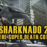 Sharknado 2 - De Super Death Cut