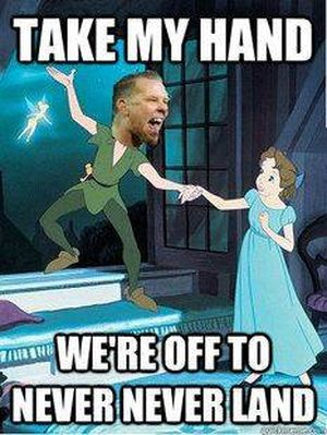 Metallica: Take my hand, Off to never never land!