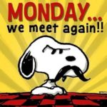MONDAY… we meet again!