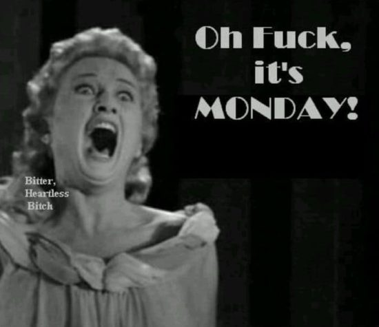 Oh fuck, it's Monday!
