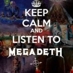 Keep calm and listen to Megadeth