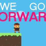 We Go Forward – Life is basically like a video game