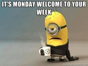It's Monday. Welcome to your Week!