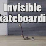 Invisible Skateboarding