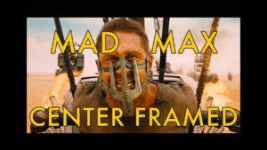 Mad Max: Center Framed