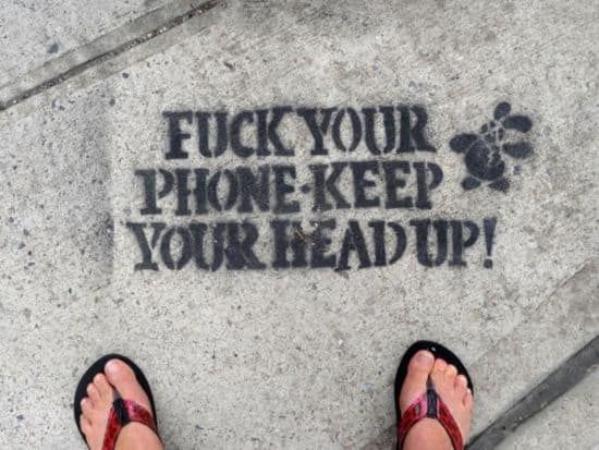 Fuck your phone - Keep your Head up!