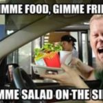Gimme Food, Gimme Fries, Gimme salat på side!