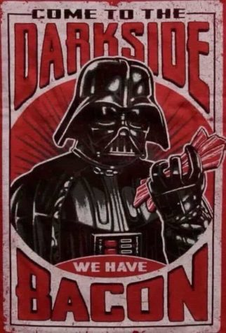 Come to the Darkside - We have Bacon