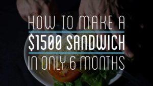 Wie man in 6 Monaten ein $1500 Sandwich macht