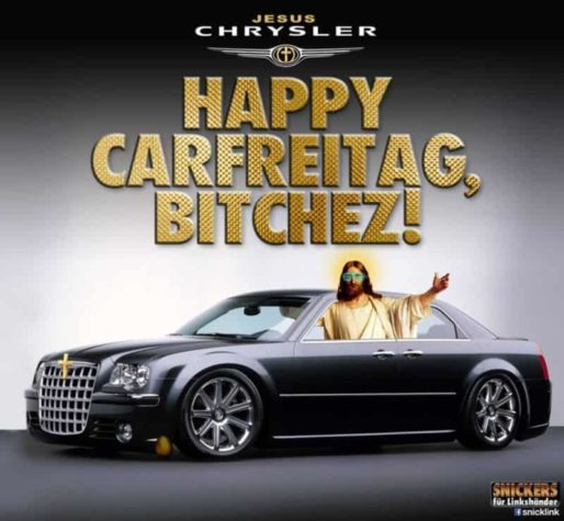 Happy Carfreitag, Bitchez!