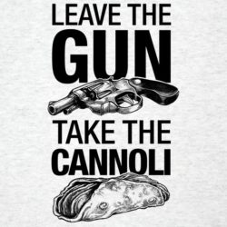 Lad The Gun Take The Cannoli