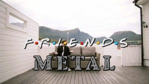 """Friends""-Intro in einer Metal-Version"