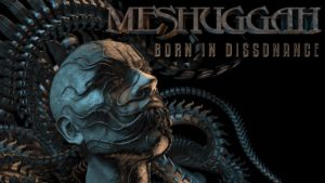 DBD: Born In Dissonance - Meshuggah