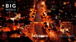 Little Big World: Kosovo Kaleidoscope - Tilt-Shiftin 4K