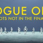 Rogue One: A Star Wars Story: 46 Scenes, which did not make it into the final film
