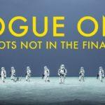 Rogue One: A Star Wars Story: 46 Szenen, die es nicht in den fertigen Film geschafft haben