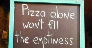 Pizza allein macht nicht glücklich