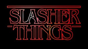 Slasher Things
