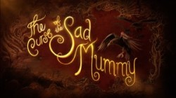 The Curse of the Sad Mummy